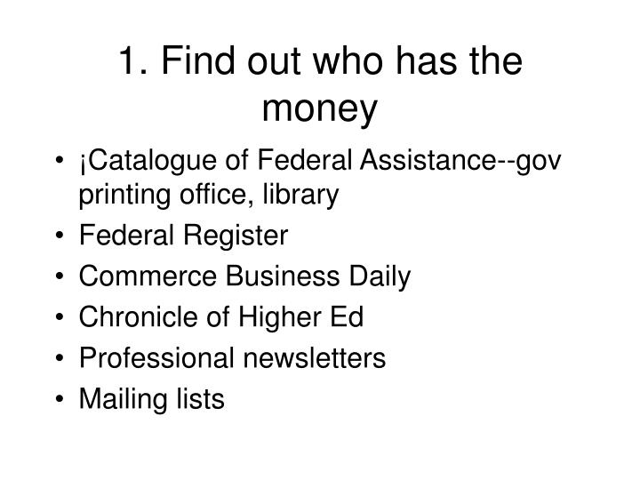 1. Find out who has the money