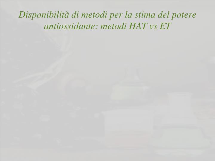 Disponibilità di metodi per la stima del potere antiossidante: metodi HAT vs ET