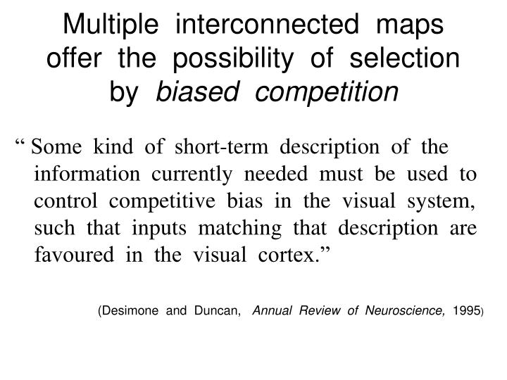 Multiple  interconnected  maps  offer  the  possibility  of  selection  by