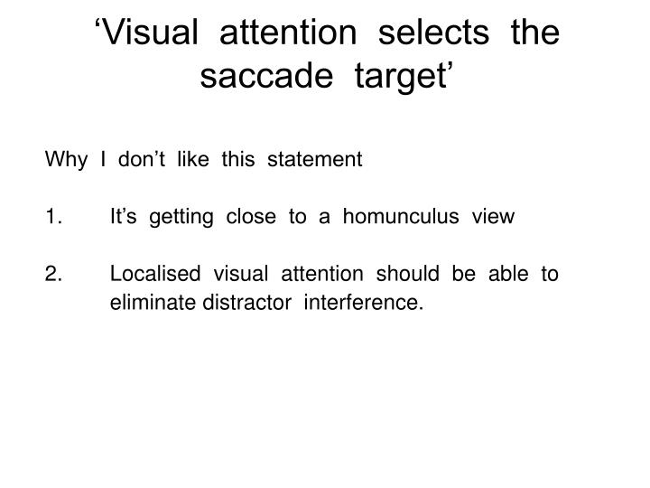 'Visual  attention  selects  the  saccade  target'
