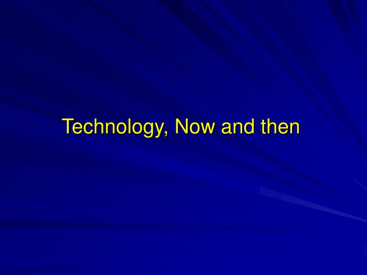Technology, Now and then