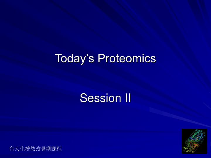 Today s proteomics