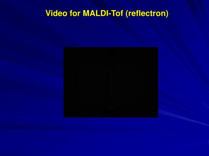 Video for MALDI-Tof (reflectron)