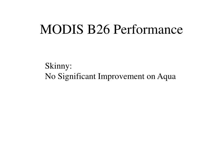 MODIS B26 Performance