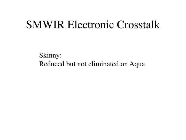 SMWIR Electronic Crosstalk