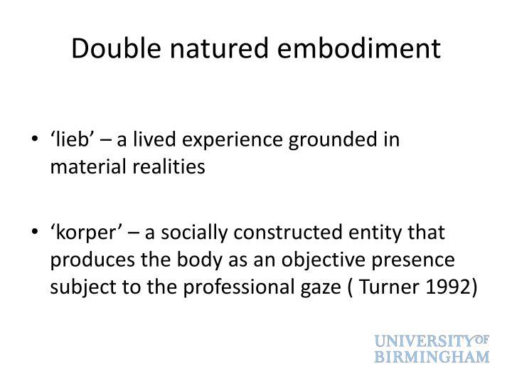 Double natured embodiment