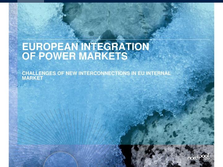 european integration of power markets challenges of new interconnections in eu internal market