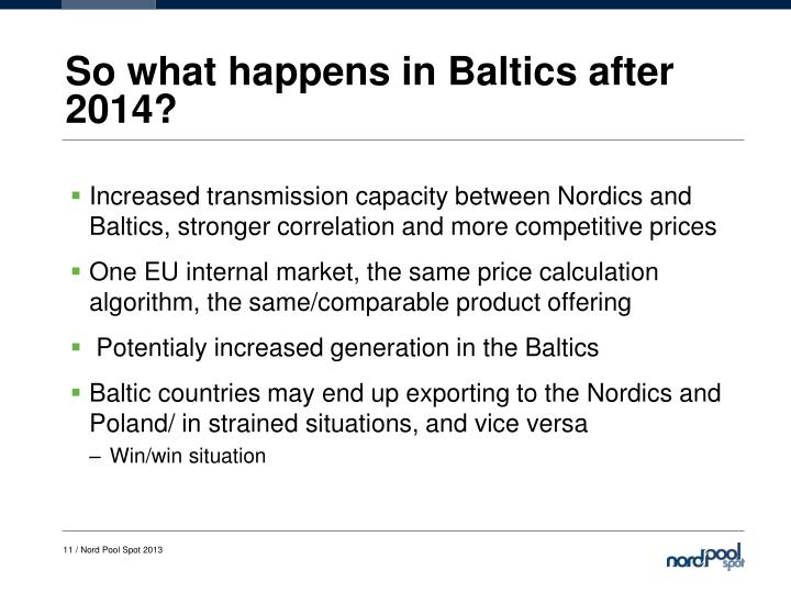 So what happens in Baltics after 2014?