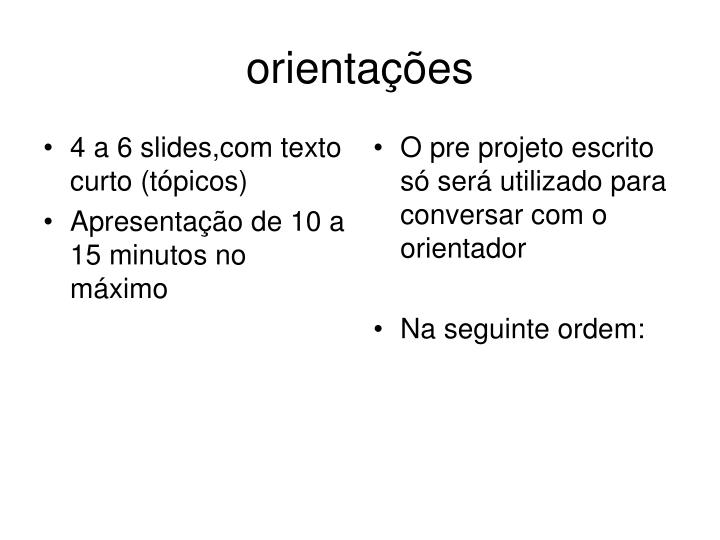 4 a 6 slides,com texto curto (tópicos)