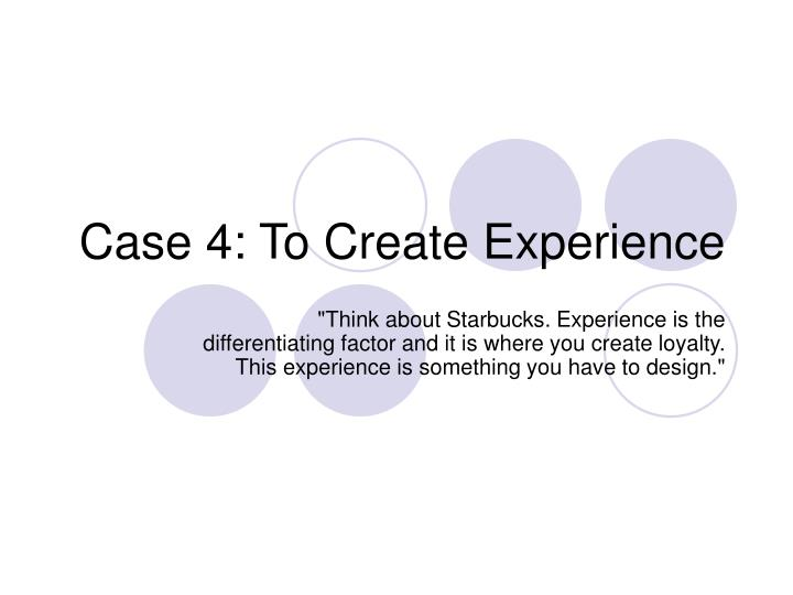 Case 4: To Create Experience