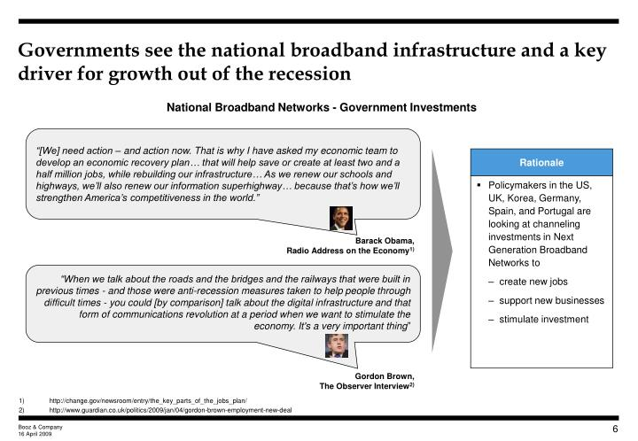 Governments see the national broadband infrastructure and a key driver for growth out of the recession