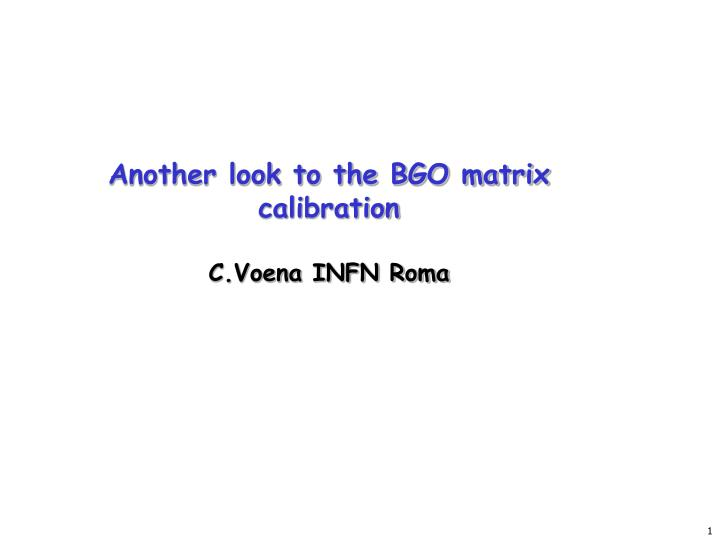 Another look to the bgo matrix calibration c voena infn roma