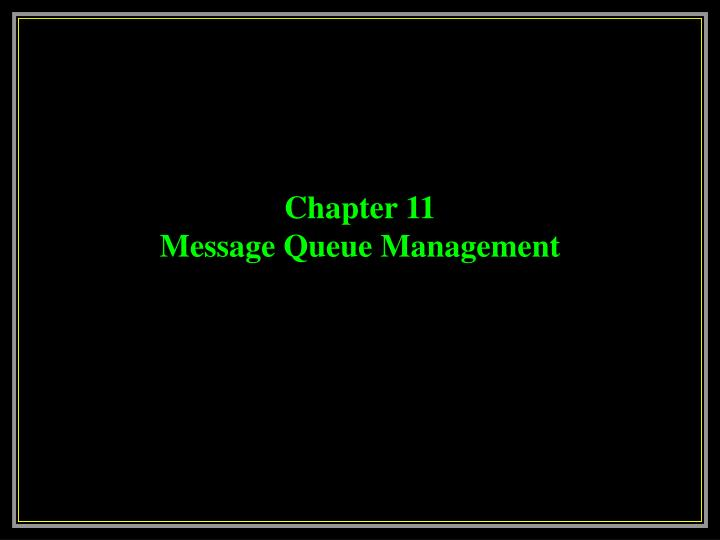 Chapter 11 message queue management