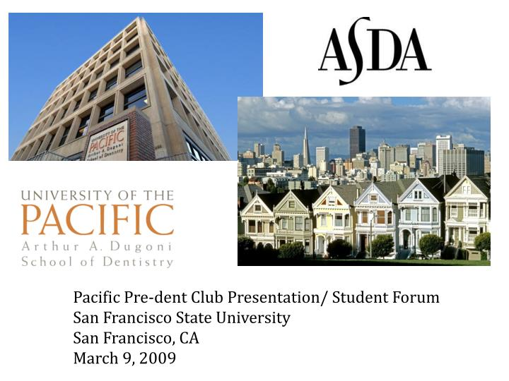 Pacific Pre-dent Club Presentation/ Student Forum