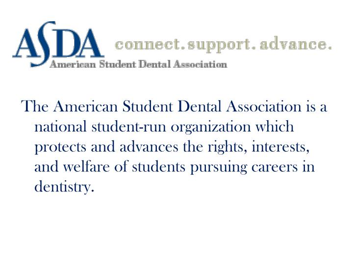 The American Student Dental Association is a national student-run organization which protects and ad...
