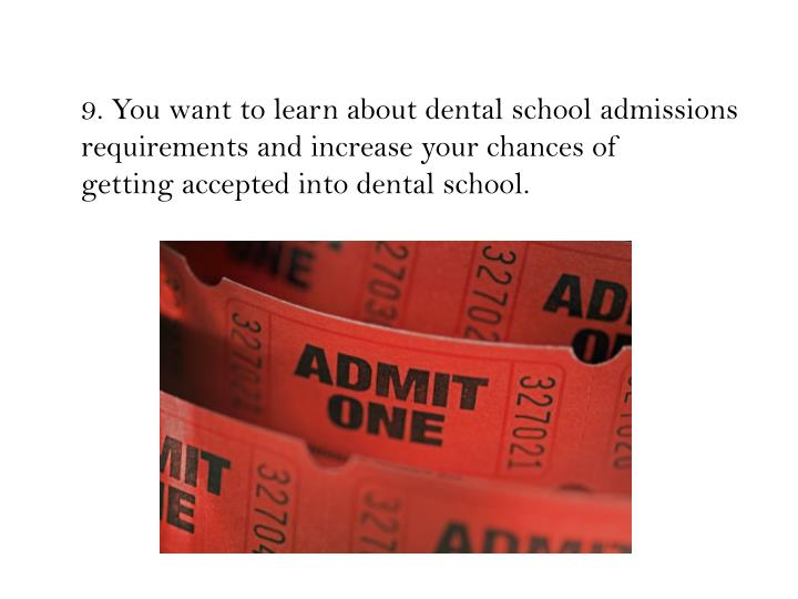 9. You want to learn about dental school admissions