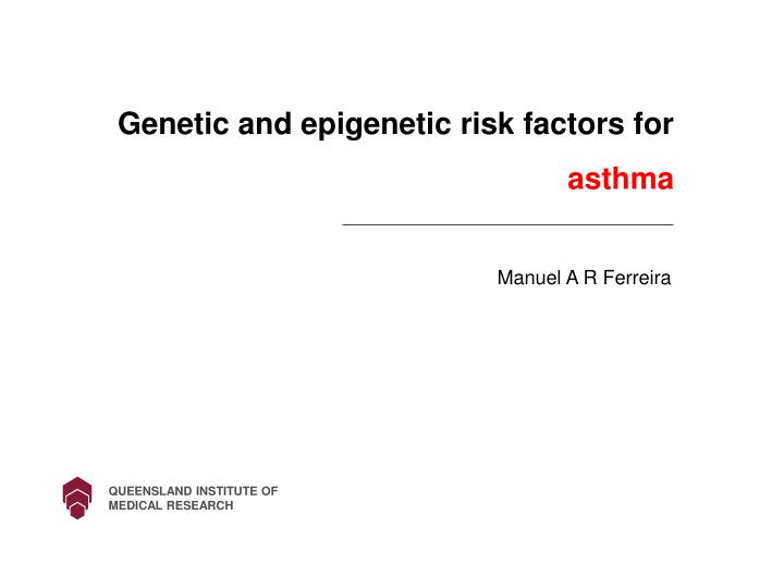 Genetic and epigenetic risk factors for