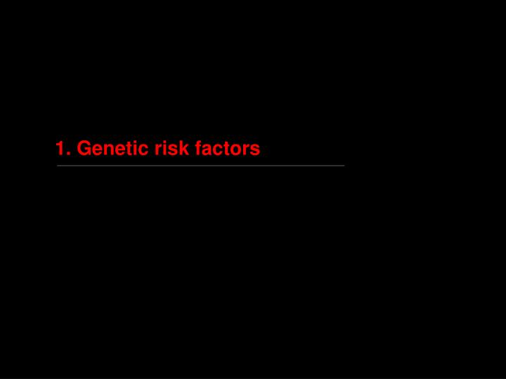 1. Genetic risk factors
