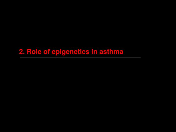 2. Role of epigenetics in asthma