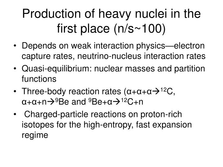 Production of heavy nuclei in the first place (n/s~100)