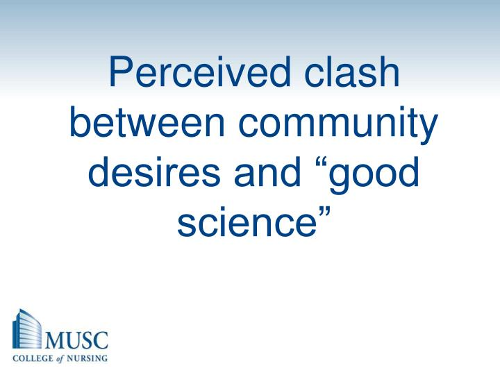 "Perceived clash between community desires and ""good science"""