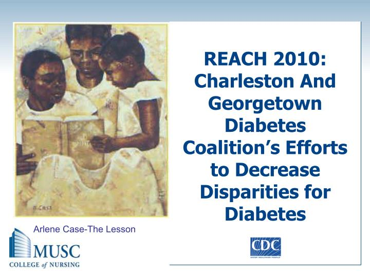 REACH 2010: Charleston And Georgetown Diabetes Coalition's Efforts to Decrease Disparities for Diabetes