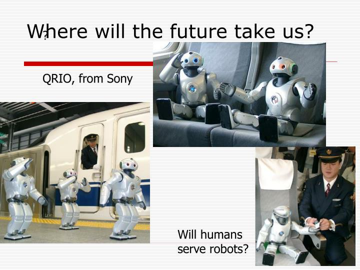 Where will the future take us?