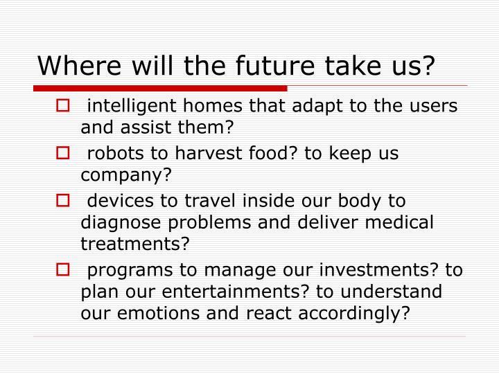 Where will the future take us?