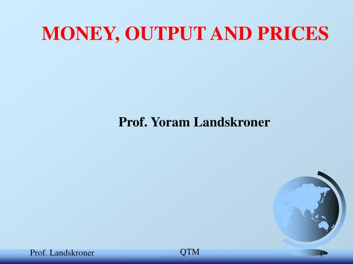 MONEY, OUTPUT AND PRICES