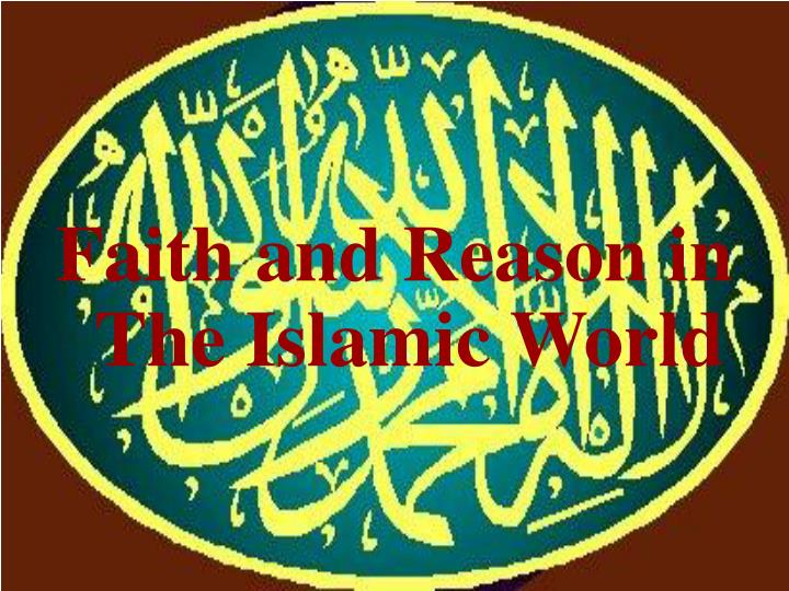 Faith and Reason in The Islamic World