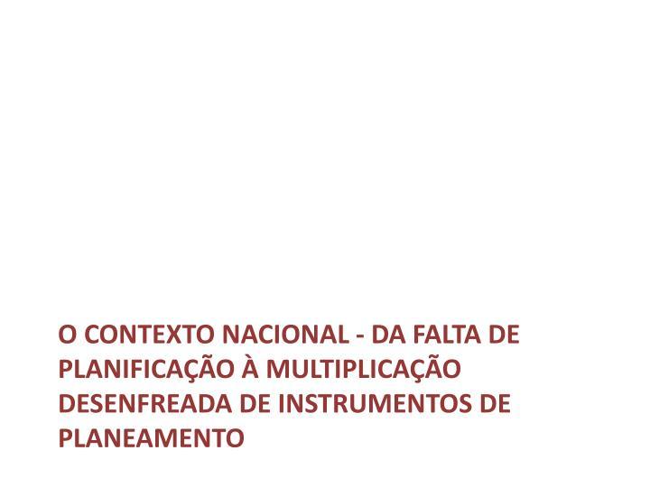 O Contexto Nacional - Da falta de planificação à multiplicação desenfreada de instrumentos de planeamento