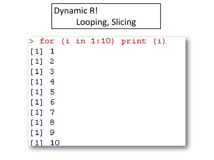 Dynamic R!