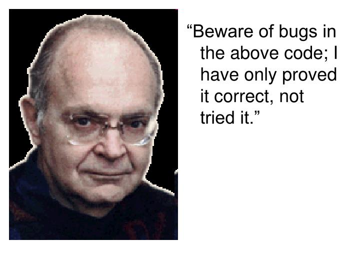 """""""Beware of bugs in the above code; I have only proved it correct, not tried it."""""""
