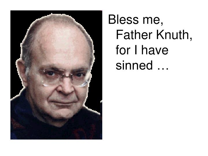 Bless me, Father Knuth, for I have sinned …