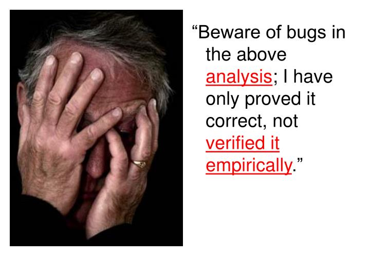 """""""Beware of bugs in the above"""