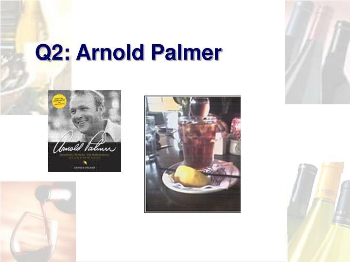Q2: Arnold Palmer