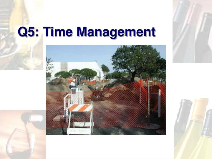 Q5: Time Management