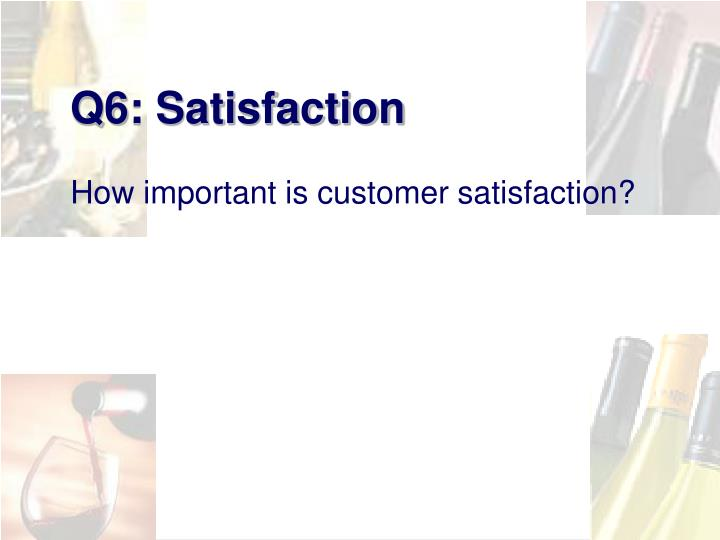 Q6: Satisfaction
