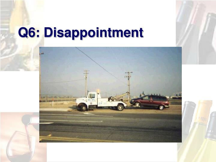Q6: Disappointment
