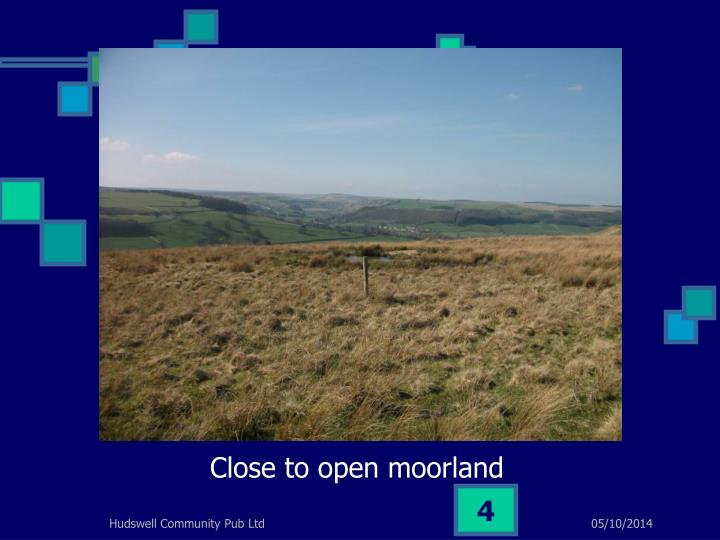 Close to the open moorland