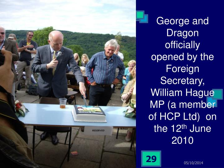George and Dragon officially opened by the Foreign Secretary, William Hague MP (a member of HCP Ltd)  on the 12