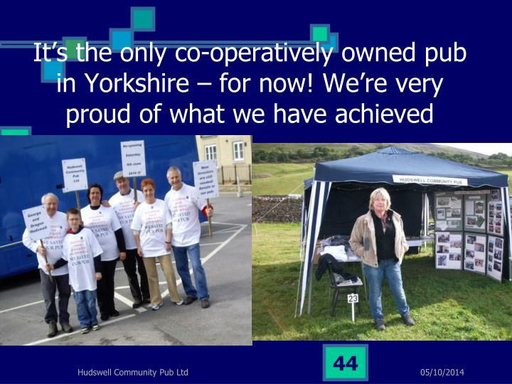 It's the only co-operatively owned pub in Yorkshire – for now! We're very proud of what we have achieved