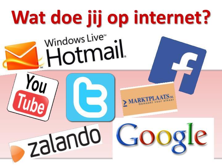 Wat doe jij op internet?