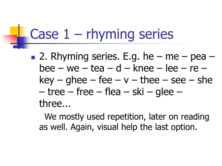 Case 1 – rhyming series