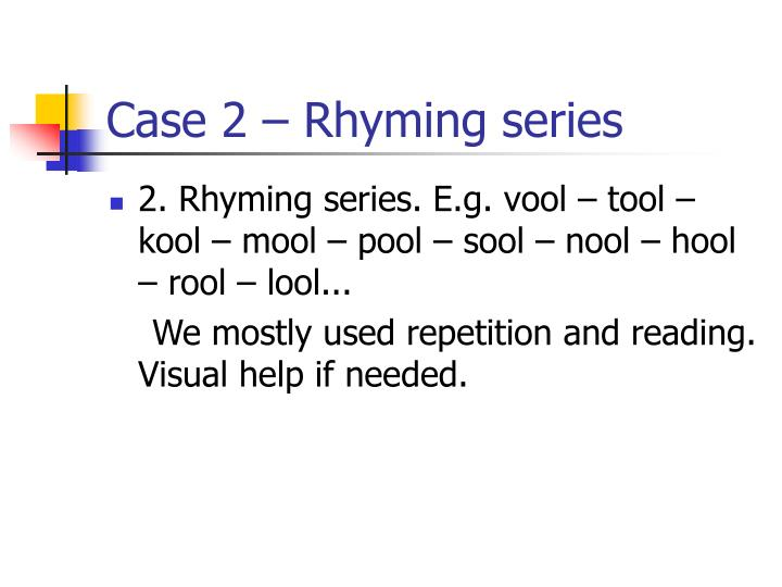 Case 2 – Rhyming series