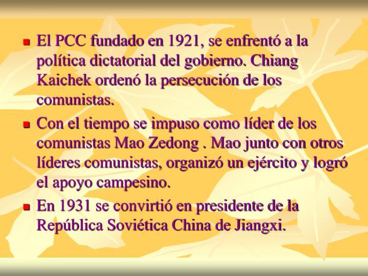 El PCC fundado en 1921, se enfrentó a la política dictatorial del gobierno. Chiang Kaichek ordenó la persecución de los comunistas.