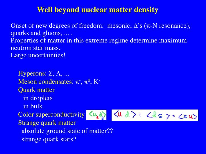 Well beyond nuclear matter density