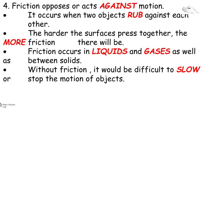 4. Friction opposes or acts