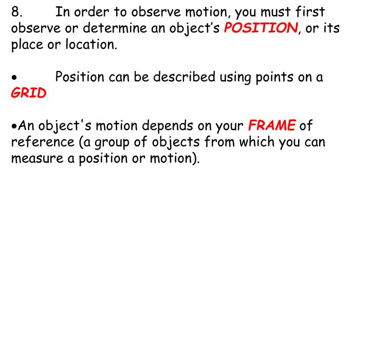 8.In order to observe motion, you must first observe or determine an object's