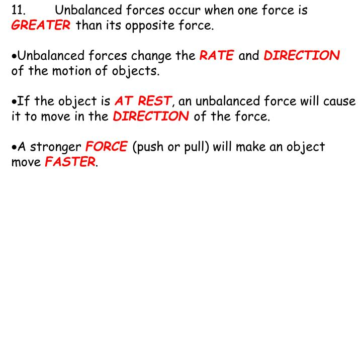 11.Unbalanced forces occur when one force is
